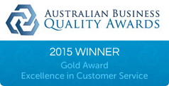 Australian Business Quality Awards - 2015 Winner - Gold Award for Excellence in Customer Service